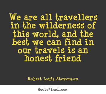 Robert Louis Stevenson picture quotes - We are all travellers in the wilderness of this.. - Friendship quote