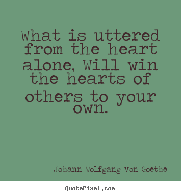 Friendship quotes - What is uttered from the heart alone, will win the hearts of others..