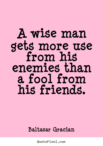 Friendship quote - A wise man gets more use from his enemies than..