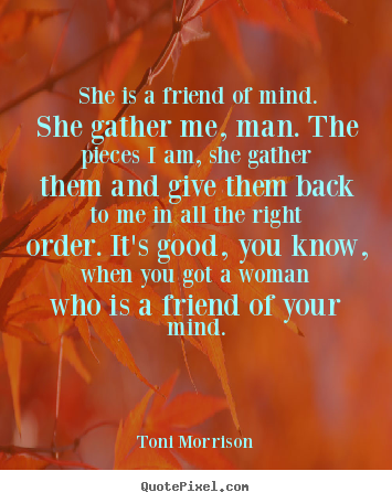 How to design picture quotes about friendship - She is a friend of mind. she gather me, man. the pieces..