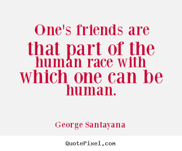 Friendship quotes - One's friends are that part of the human race with which one..