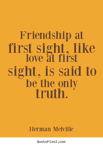Herman Melville picture quotes - Friendship at first sight, like love at first sight,.. - Friendship quotes