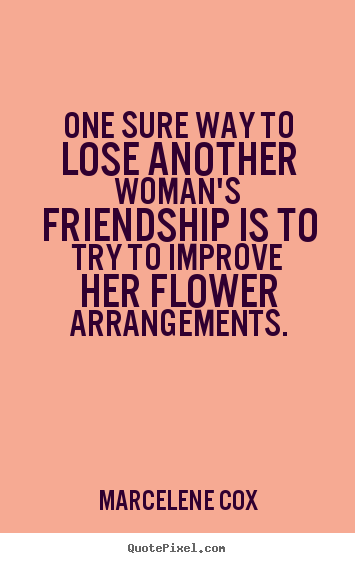 Friendship quote - One sure way to lose another woman's friendship is to try to improve..