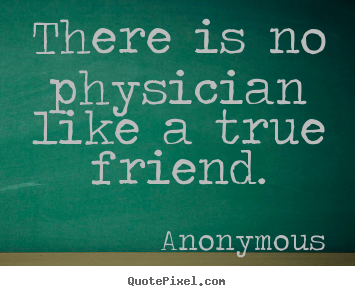 Make picture quotes about friendship - There is no physician like a true friend.