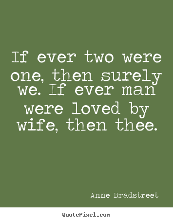 Quotes about friendship - If ever two were one, then surely we. if ever man were loved..