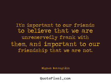 How to design image quotes about friendship - It's important to our friends to believe that..