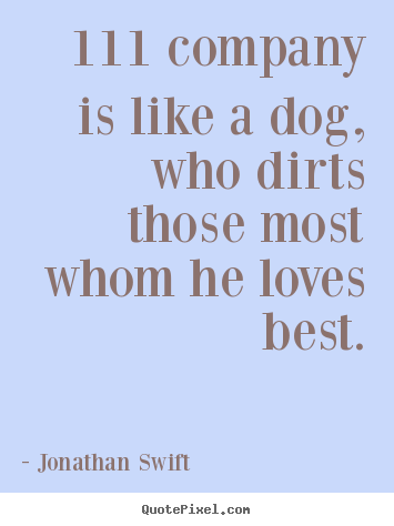 Friendship quote - 111 company is like a dog, who dirts those most whom he loves best.
