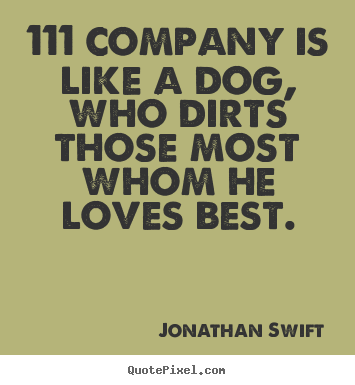 Quotes about friendship - 111 company is like a dog, who dirts those most whom..