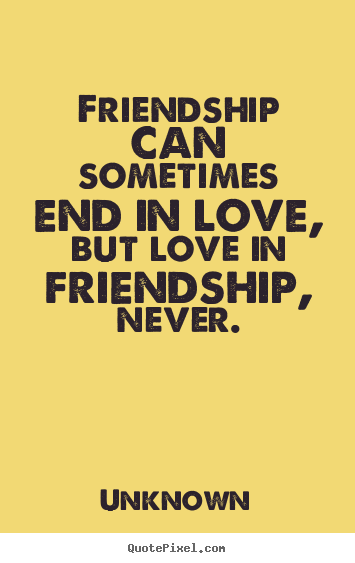 Make personalized picture quotes about friendship - Friendship can sometimes end in love, but love in friendship, never.