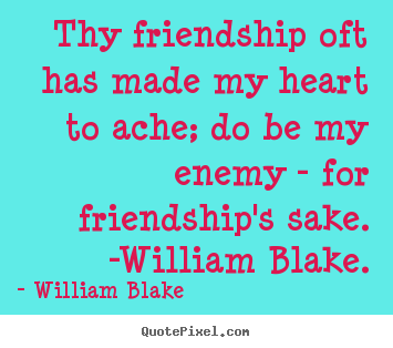 Design custom picture quotes about friendship - Thy friendship oft has made my heart to ache; do be my enemy - for..