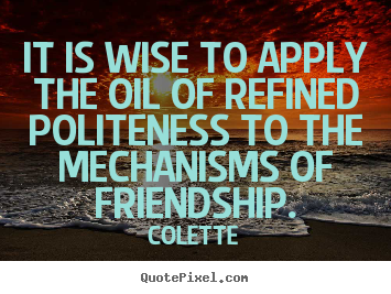 Friendship quotes - It is wise to apply the oil of refined politeness..
