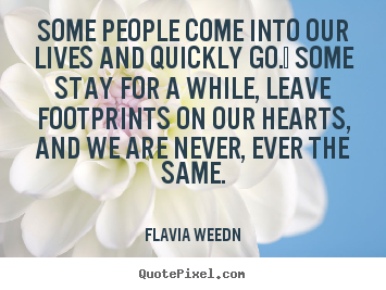 Create your own picture quote about friendship - Some people come into our lives and quickly go.  some stay for a..