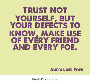 Make personalized picture quotes about friendship - Trust not yourself, but your defects to..