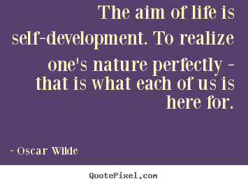 The aim of life is self-development. to realize.. Oscar Wilde  friendship quotes