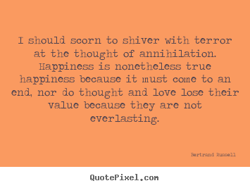 Friendship quote - I should scorn to shiver with terror at..