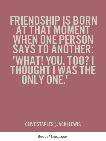Make custom picture quote about friendship - Friendship is born at that moment when one person says..
