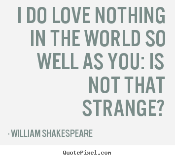 I do love nothing in the world so well as.. William Shakespeare popular friendship quotes