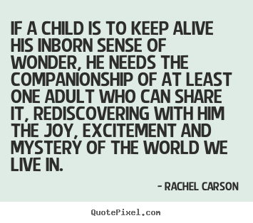 Sayings about friendship - If a child is to keep alive his inborn sense of wonder, he..