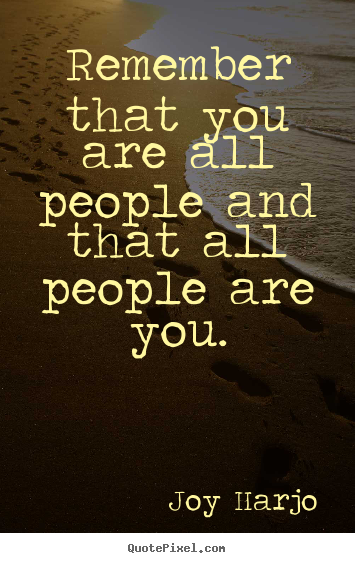 Quotes about friendship - Remember that you are all people and that all people..