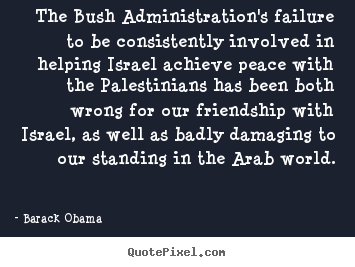 Quotes about friendship - The bush administration's failure to be consistently involved..