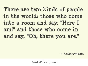 Quotes about friendship - There are two kinds of people in the world:..