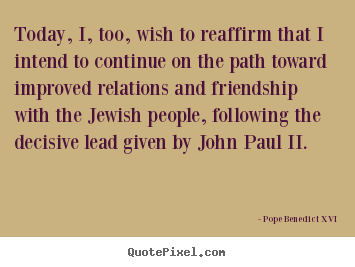 Friendship quotes - Today, i, too, wish to reaffirm that i intend to..