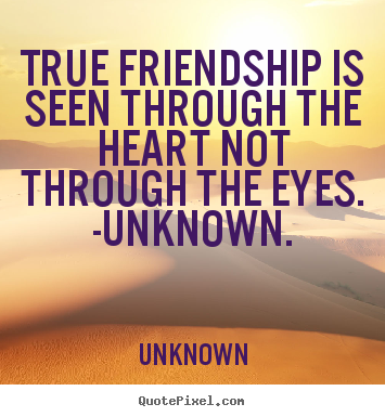 Customize picture quotes about friendship - True friendship is seen through the heart not through the..