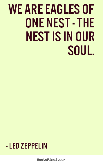 Friendship quote - We are eagles of one nest - the nest is in..