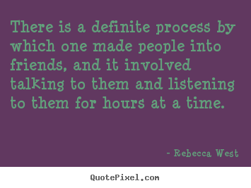 Friendship quote - There is a definite process by which one made people into friends,..