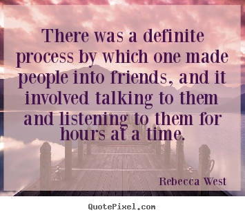 Make custom picture quotes about friendship - There was a definite process by which one made people into friends,..