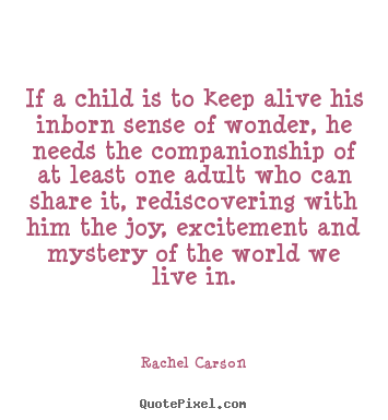 Quotes about friendship - If a child is to keep alive his inborn sense of wonder,..