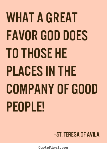Friendship quotes - What a great favor god does to those he places in..