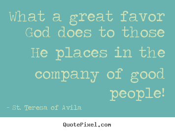 Design picture quotes about friendship - What a great favor god does to those he places..