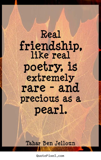 How to design picture quotes about friendship - Real friendship, like real poetry, is extremely rare..