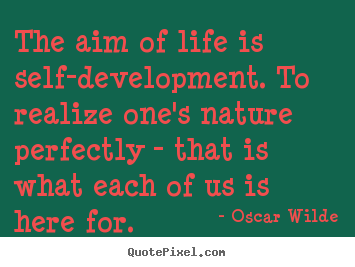 How to design picture quotes about friendship - The aim of life is self-development. to realize one's nature..