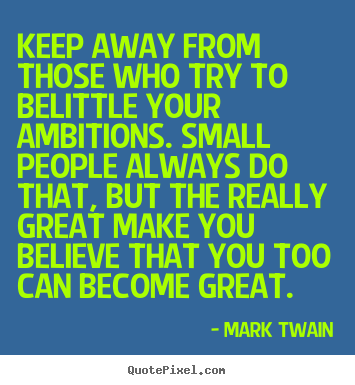 Mark Twain picture quotes - Keep away from those who try to belittle your ambitions... - Friendship quote