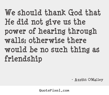 Create custom picture sayings about friendship - We should thank god that he did not give us the power of..