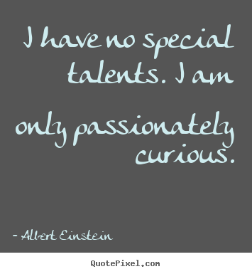 Quotes about inspirational - I have no special talents. i am only passionately..
