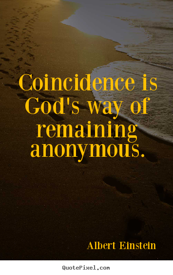 Albert Einstein picture quotes - Coincidence is god's way of remaining anonymous. - Inspirational quote
