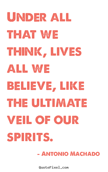 Create picture quotes about inspirational - Under all that we think, lives all we believe, like the ultimate..