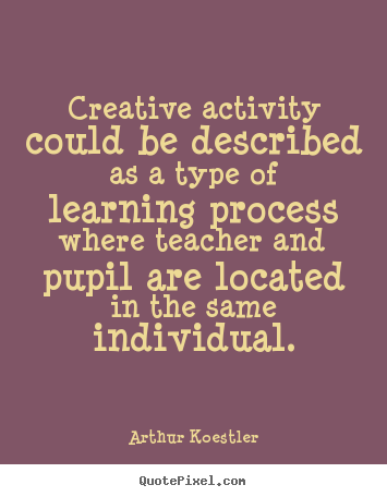 Quotes about inspirational - Creative activity could be described as a..