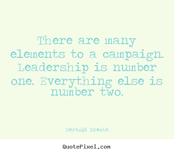 Inspirational quotes - There are many elements to a campaign. leadership..
