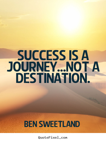 Inspirational quotes - Success is a journey...not a destination.