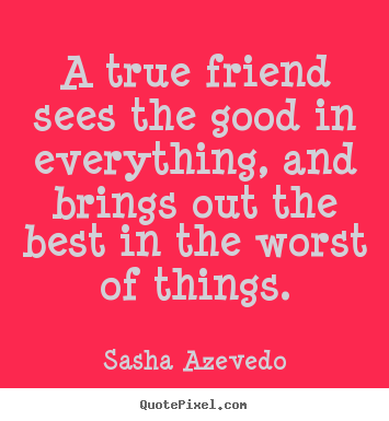 Design your own picture quotes about inspirational - A true friend sees the good in everything, and..