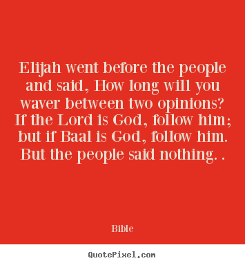 Bible photo quote - Elijah went before the people and said, how long will you.. - Inspirational quotes