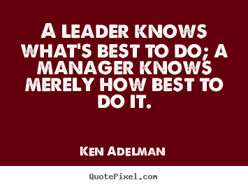 Inspirational quote - A leader knows what's best to do; a manager knows..