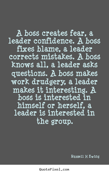 Inspirational quotes - A boss creates fear, a leader confidence. a boss fixes blame, a leader..