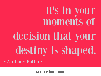 Make custom picture quote about inspirational - It's in your moments of decision that your destiny is shaped.