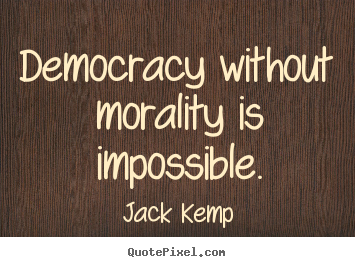 Make picture sayings about inspirational - Democracy without morality is impossible.