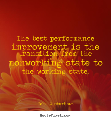 Quotes about inspirational - The best performance improvement is the transition from the nonworking..